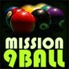 Mission 9 Ball - http://www.allgamesfree.com/mission-9-ball/  -------------------------------------------------  Very fun Billiard, 9 Ball. With 40 level missions. Free style playing available. There is shop in which you can buy cue,chalk and bonus life for free.  Local machine saving available. Mochi score available too. Just click 'Play' button for quick play mission mode. You must game name or...  -------------------------------------------------  #SportsGames #B