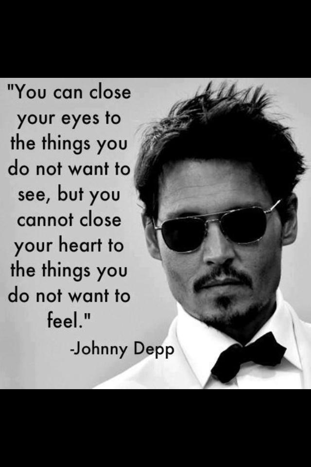 puedes cerrar los ojos a las cosas que no quieres ver, pero no se puede cerrar el corazón a las cosas que no quieres sentir