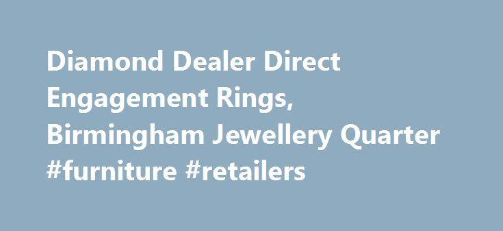 Diamond Dealer Direct Engagement Rings, Birmingham Jewellery Quarter #furniture #retailers http://retail.remmont.com/diamond-dealer-direct-engagement-rings-birmingham-jewellery-quarter-furniture-retailers/  #diamond retailers # The Leading Jewellery Shop in Birmingham We've spent a long […]