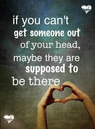 If you can't get someone out of your head, maybe they are supposed to be there  #Love   If you like it ♥Share it♥  with your friends.  View more #quotes @ http://quotes-lover.com/