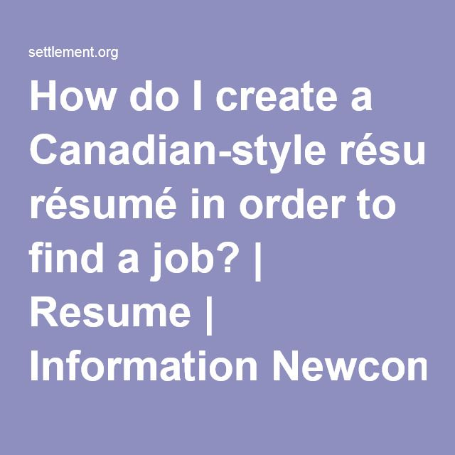 How do I create a Canadian-style résumé in order to find a job? | Resume | Information Newcomers Can Trust | Settlement.Org