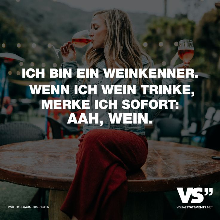 Ich bin ein Weinkenner. Wenn ich Wein trinke, merke ich ...