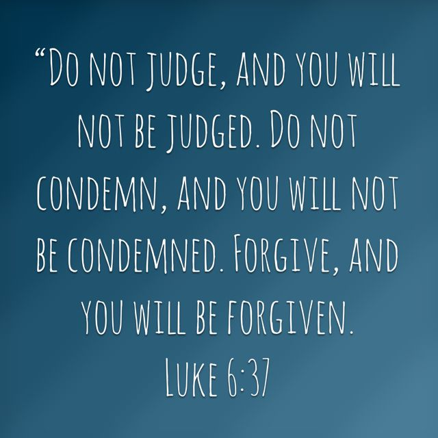 My favorite verse and a daily reminder to try and understand others rather than judge them for sinning differently than I do