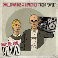 $$$ UNTIL.... #WHATDIRT $$$ Smalltown DJs & Grandtheft - Good People (Drop The Lime Bad Dude Refix) by T on SoundCloud