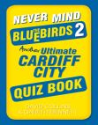 Read Online Never Mind the Bluebirds 2: Another Ultimate Cardiff City Quiz Book.