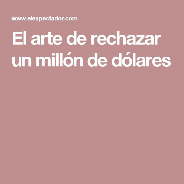 El arte de rechazar un millón de dólares