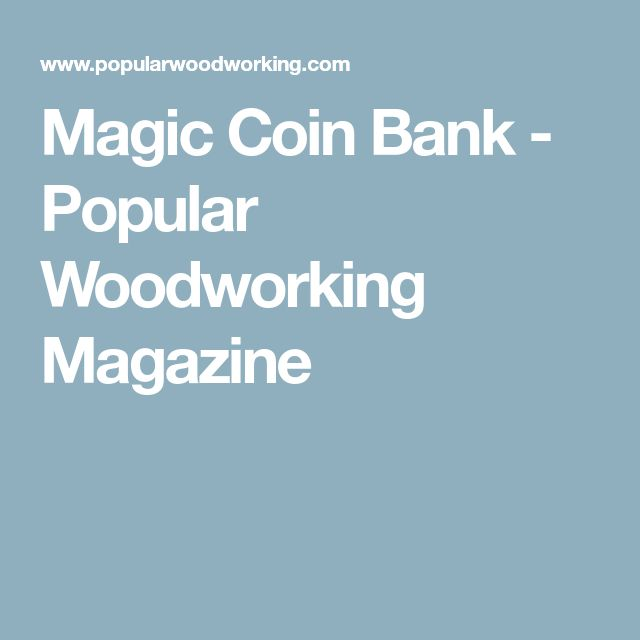 Magic Coin Bank - Popular Woodworking Magazine