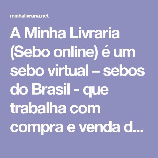 A Minha Livraria (Sebo online) é um sebo virtual – sebos do Brasil - que trabalha com compra e venda de livros usados, livros raros, esgotados e antiguidades em todo o Brasil e em especial Belo Horizonte (BH)/Minas Gerais
