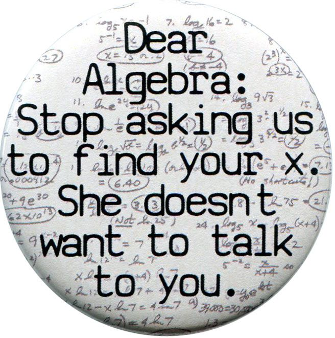 dear algebra stop asking me to find your x  She doesn t want to talk    Dear Math Stop Asking Me To Find Your X