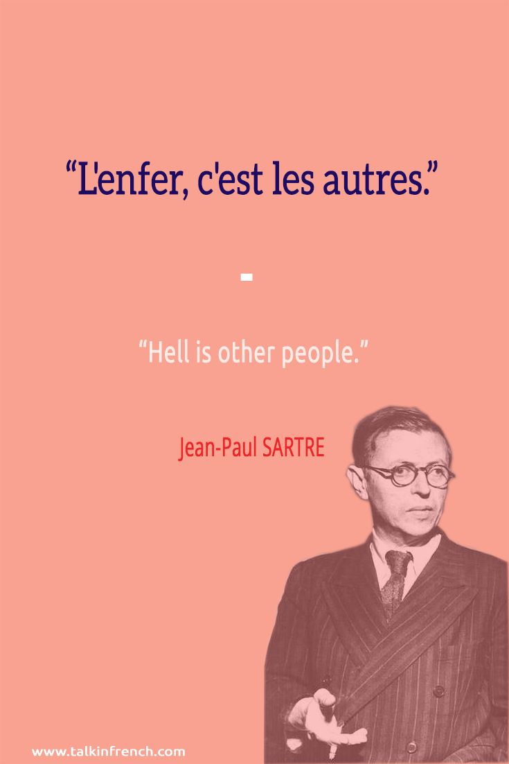 L'enfer, c'est les autres. Hell is other people. Jean-Paul SARTRE   For French language and travel resources, check out the Talk in French store at https://store.talkinfrench.com/