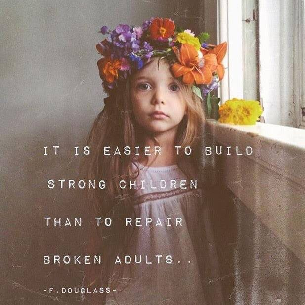 """It is easier to build strong children than to repair broken adults..."" Quotes!"