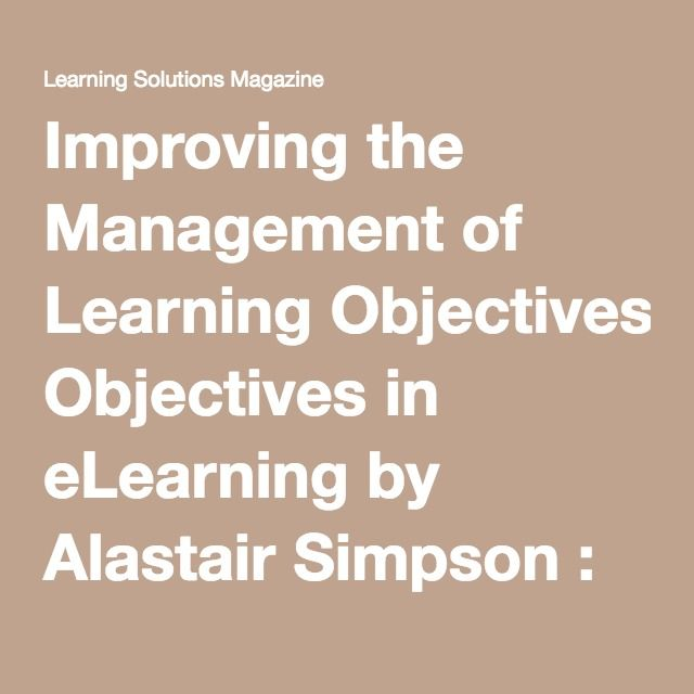 Improving the Management of Learning Objectives in eLearning by Alastair Simpson : Learning Solutions Magazine