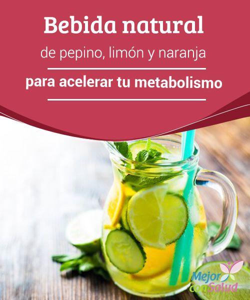 Bebida natural de #Pepino, limón y #Naranja para acelerar tu #Metabolismo La bebida natural de pepino, limón y naranja cuenta con propiedades que aceleran el metabolismo para #PerderPeso. ¡Descúbrela!