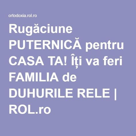 Rugăciune PUTERNICĂ pentru CASA TA! Îți va feri FAMILIA de DUHURILE RELE | ROL.ro