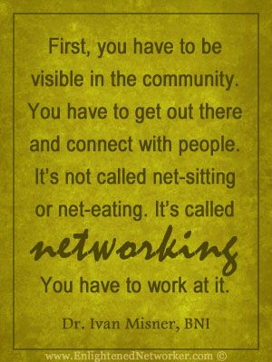 Networking is about making connections and building relationships...it doesn't happen over night.