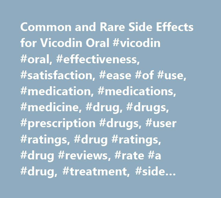 Common and Rare Side Effects for Vicodin Oral #vicodin #oral, #effectiveness, #satisfaction, #ease #of #use, #medication, #medications, #medicine, #drug, #drugs, #prescription #drugs, #user #ratings, #drug #ratings, #drug #reviews, #rate #a #drug, #treatment, #side #effects, #drug #interactions, #drug #information, #medical #information, #medical #advice, #warnings, #overdose, #drug #images, #over #the #counter, #indications, #precautions, #webmd…