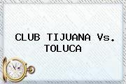 http://tecnoautos.com/wp-content/uploads/imagenes/tendencias/thumbs/club-tijuana-vs-toluca.jpg Tijuana vs Toluca. CLUB TIJUANA Vs. TOLUCA, Enlaces, Imágenes, Videos y Tweets - http://tecnoautos.com/actualidad/tijuana-vs-toluca-club-tijuana-vs-toluca/