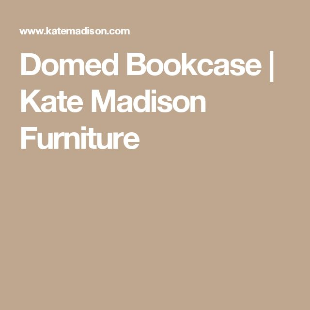 Domed Bookcase | Kate Madison Furniture