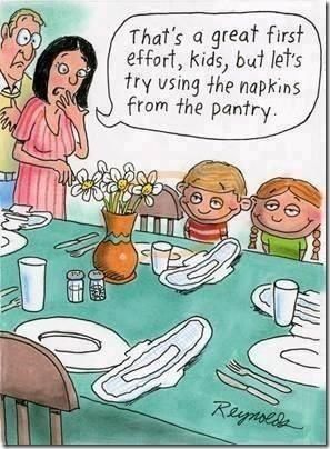 Thats a great first effort, kids, but lets try using the napkins from the pantry.   This totally cracks me up - I have a sick sense of humor ;-)