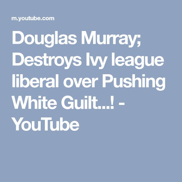 Douglas Murray; Destroys Ivy league liberal over Pushing White Guilt...! - YouTube