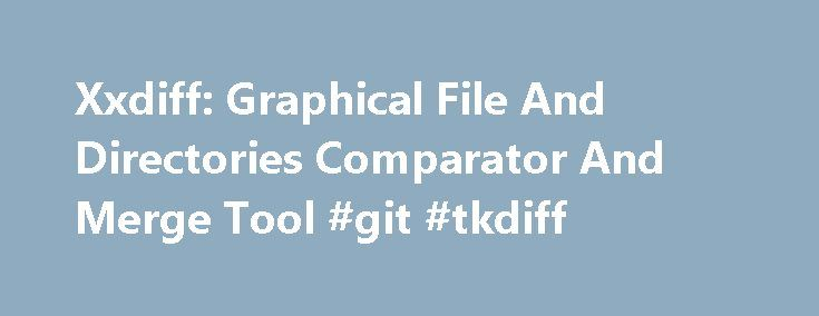 Xxdiff: Graphical File And Directories Comparator And Merge Tool #git #tkdiff http://interior.nef2.com/xxdiff-graphical-file-and-directories-comparator-and-merge-tool-git-tkdiff/  # xxdiff: Graphical File And Directories Comparator And Merge Tool Table of Contents This is the official home of xxdiff. a graphical file and directories comparator and merge tool. xxdiff is provided under the GNU GPL open source license. It has reached stable state, and is known to run on many popular unices…