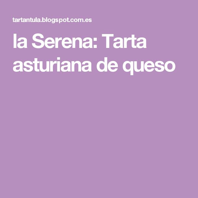 la Serena: Tarta asturiana de queso