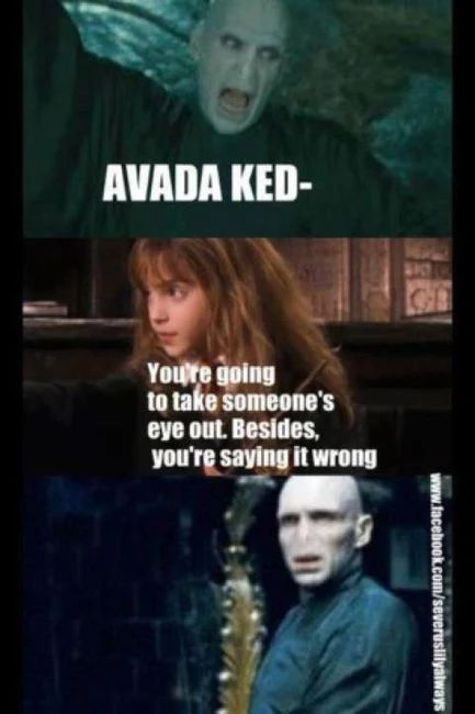 In your stupid nose less face Voldemort!!!!!!