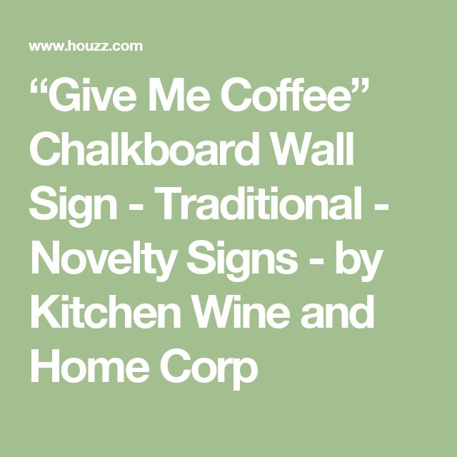 """""""Give Me Coffee"""" Chalkboard Wall Sign - Traditional - Novelty Signs - by Kitchen Wine and Home Corp"""