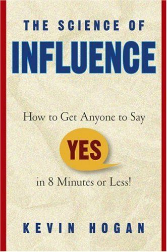 "The Science of Influence: How to Get Anyone to Say ""Yes"" in 8 Minutes or Less! by Kevin Hogan,KICKASS TORRENT"