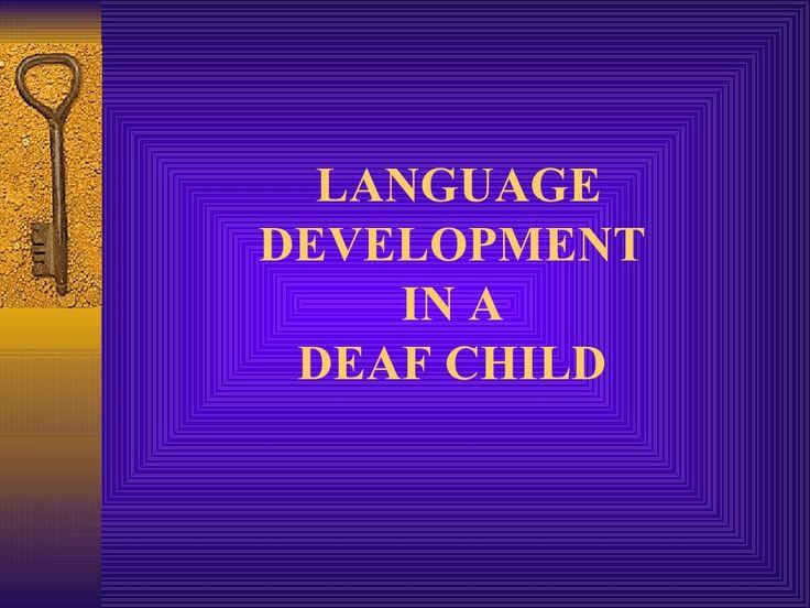 Language Development In Deaf Children by Arun Rao via slideshare