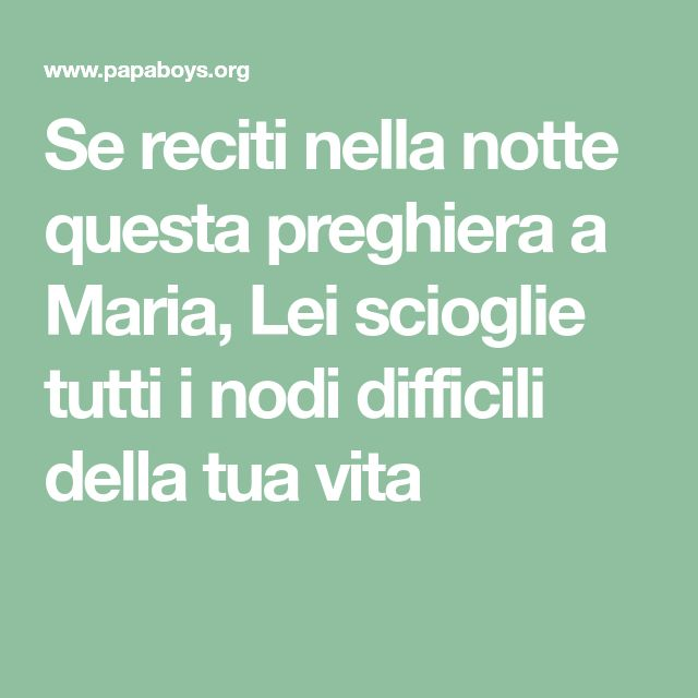 Se reciti nella notte questa preghiera a Maria, Lei scioglie tutti i nodi difficili della tua vita