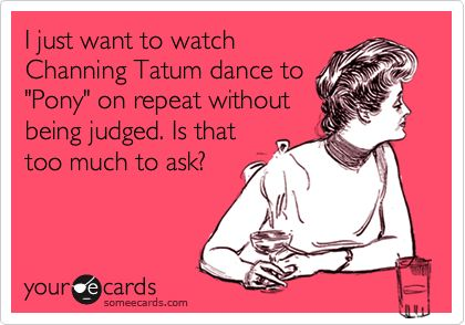Yep: Tatum Dance, Magic Mike Pony, Favorite Scene, Magic Mike Funny, Channing Tatum Quotes, My Life, Yesss, Channing Tatum Funny, Channing Tatum Magic Mike