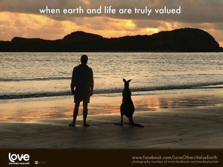 When Earth And Life Are Truly Valued