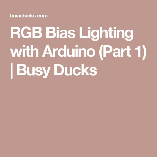 RGB Bias Lighting with Arduino (Part 1) | Busy Ducks
