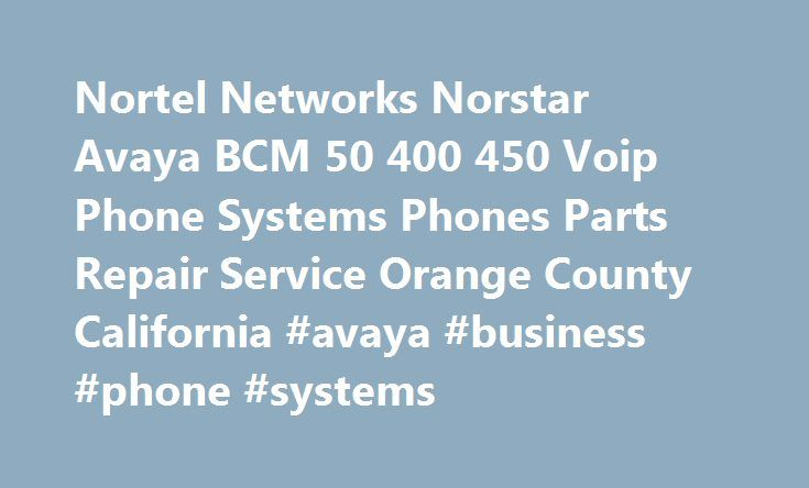 Nortel Networks Norstar Avaya BCM 50 400 450 Voip Phone Systems Phones Parts Repair Service Orange County California #avaya #business #phone #systems http://north-carolina.remmont.com/nortel-networks-norstar-avaya-bcm-50-400-450-voip-phone-systems-phones-parts-repair-service-orange-county-california-avaya-business-phone-systems/  # Nortel Networks Norstar Avaya BCM 50 400 450 Phone Systems Phones Parts Service Repair Avaya Phone System BCM V o IP Phone systems Cabling and Wiring Inland…