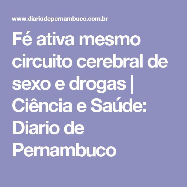 Fé ativa mesmo circuito cerebral de sexo e drogas | Ciência e Saúde: Diario de Pernambuco