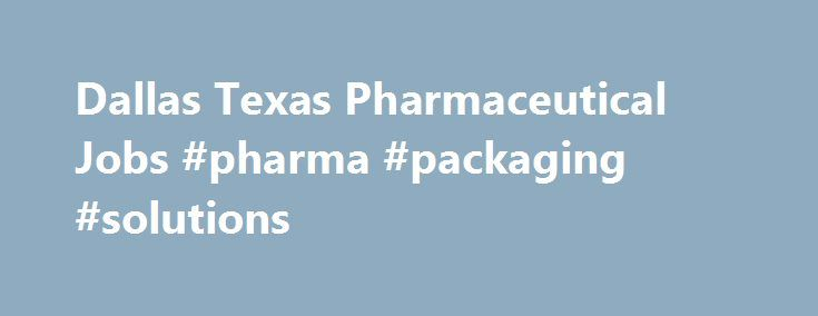 Dallas Texas Pharmaceutical Jobs #pharma #packaging #solutions http://pharma.remmont.com/dallas-texas-pharmaceutical-jobs-pharma-packaging-solutions/  #pharmaceutical companies in dallas tx # Dallas, Texas Pharmaceutical Jobs Looking for Pharmaceutical Jobs in Dallas, Texas. See currently available Pharmaceutical job openings in Dallas, Texas on pharmaceutical.jobs.net. Browse the current listings and fill out job applications. pharmaceutical.jobs.net is the starting point for a job search…