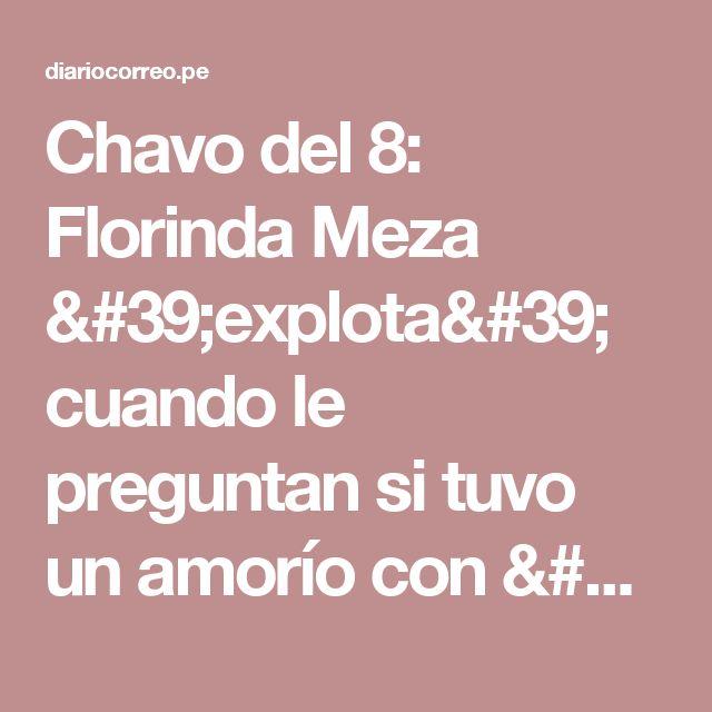 Chavo del 8: Florinda Meza 'explota' cuando le preguntan si tuvo un amorío con 'Quico' (VIDEO)  | Diario Correo