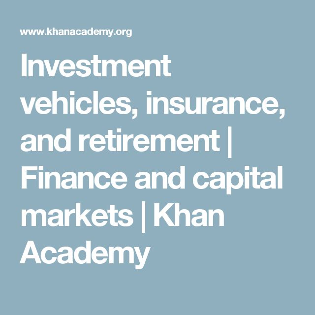 Investment vehicles, insurance, and retirement   Finance and capital markets   Khan Academy
