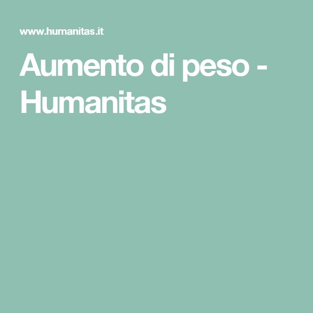 Aumento di peso -         Humanitas