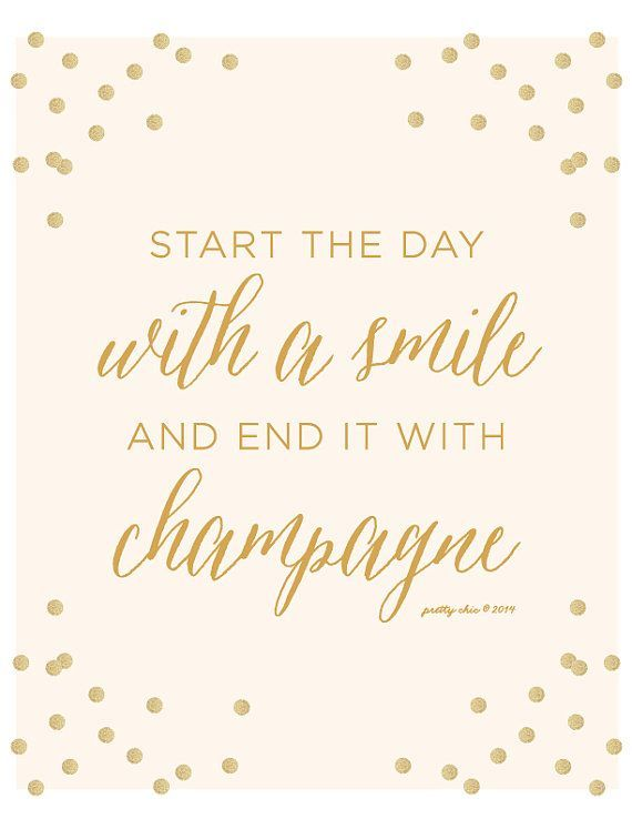 """Start the day with a smile and end it with champagne"""