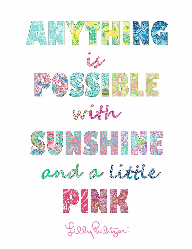 """Lilly Pulitzer quote written in lilly prints ... """"anything is possible with sunshine and a little pink"""" available for e-download- great for a gallery wall!"""