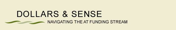 What is Dollars and Sense? How Can I Use It?  This database is for use by individuals with disabilities, their families, advocates, and service providers. It lets the user obtain a list of current funding sources and service providers that match the user's individual assistive technology funding needs.