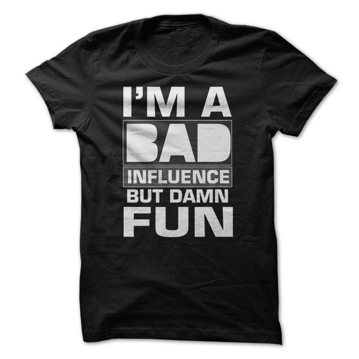 I am A Bad Influence Great Funny Shirt. Funny humor Guy Tee / Ladies Tee / Hoodies / Youth Tee / Guy V Neck / Unisex Longsleeve. Looking for humor, crazy and funny t shirts for guys and girls? Let the shirt express your humor and feelings... #funnytee #humor #teens #Hilarious #witty #popculture #funnyshirt #sunfrog #giftideas #Lisaliza #lol #coolshirtdesigns