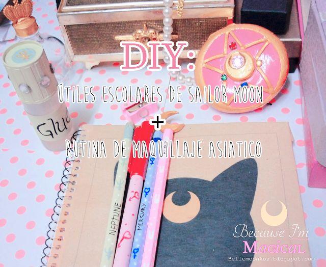 Because I'm Magical☆:*´¨: 「Diy: útiles escolares de Sailor Moon + Maquillaje asiático escolar」
