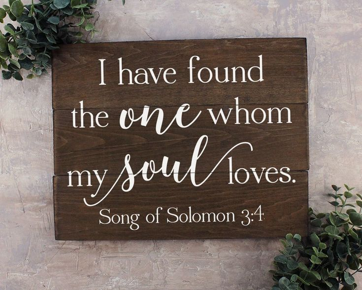 I Have Found the One Whom Sign Song of Solomon 3:4 I Have Found the One Whom My Soul Loves Bible Verse Art Bible Sign
