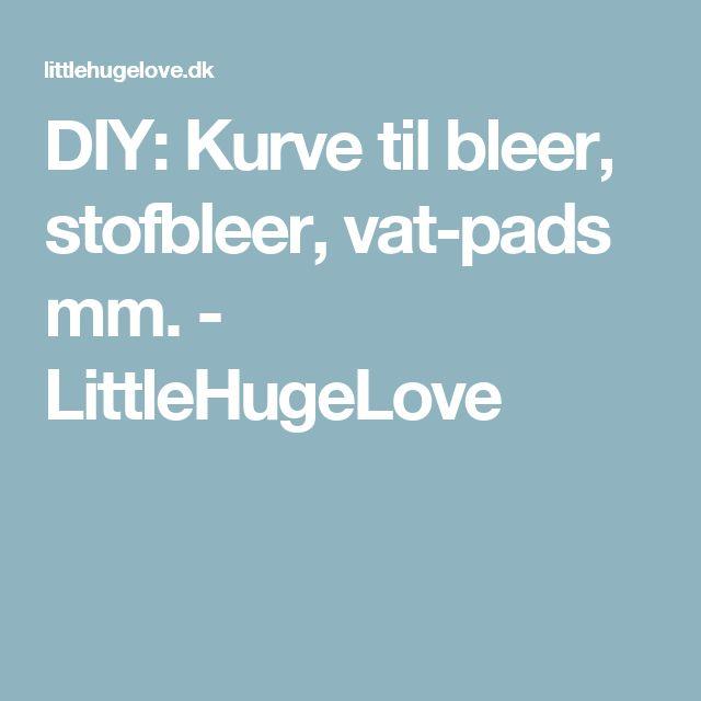 DIY: Kurve til bleer, stofbleer, vat-pads mm. - LittleHugeLove