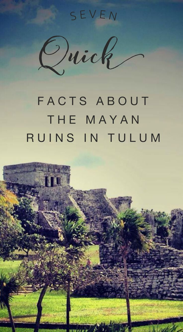 7 quick facts about the Mayan ruins in Tulum, Mexico