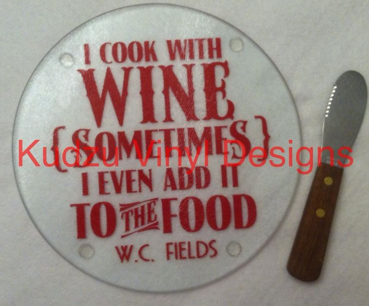 Glass Cutting Board with wine saying.  This makes a great gift for a housewarming party or just an anytime gift for the cook in your life!  A great addition to any kitchen or bar area or can be used anywhere!  Check out our FB page: www.kudzuvinyldesigns.com