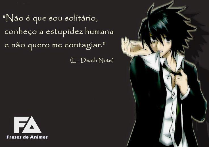 """L """"Não é que sou solitário, conheço a estupidez humana e não quero me contagiar."""" (L - Death Note)"""
